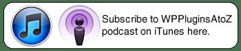 Subscribe to WPPluginsAtoZ on iTunes