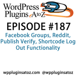 WordPress Plugins A-Z #187 Facebook Groups: It's episode 187 and we've got plugins for Facebook Groups, Reddit, Publish Verify, Shortcode Log Out Functionality and a great tool to export all your permalinks. It's all coming up on WordPress Plugins A-Z!