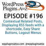 It's episode 196 and we've got your listener questions and plugins for Displaying RSS feeds with a shortcode, Logout Menus, Easy Share Buttons, Contextual Related Posts and a new plugin for copying menus between sites. It's all coming up on WordPress Plugins A-Z!