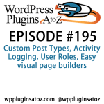 It's episode 195 and we've got plugins for Custom Post Types, Activity Logging, User Roles, Easy visual page builders and a plugin to migrate Widgets from one site to another. It's all coming up on WordPress Plugins A-Z!