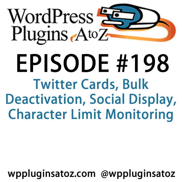 It's episode 198 and we've got plugins for Twitter Cards, Bulk Deactivation, Social Display, Character Limit Monitoring and a plugin to get your content featured in Google News. It's all coming up on WordPress Plugins A-Z!