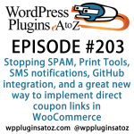 Stopping SPAM, Print Tools, SMS notifications, GitHub integration, and a great new way to implement direct coupon links in WooCommerce