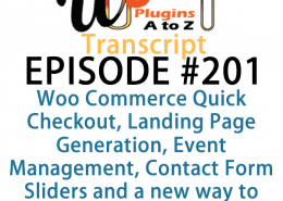 It's episode 201 and we've got plugins for Woo Commerce Quick Checkout, Landing Page Generation, Event Management, Contact Form Sliders and a new way to simulate user roles. It's all coming up on WordPress Plugins A-Z!