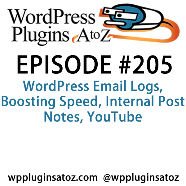 It's episode 205 and we've got plugins for WordPress Email Logs, Boosting Speed, Internal Post Notes, YouTube and a tried and true way to check for best practices in themes. It's all coming up on WordPress Plugins A-Z!