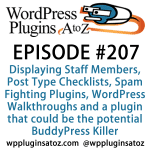 It's episode 207 and we've got plugins for Displaying Staff Members, Post Type Checklists, Spam Fighting Plugins, WordPress Walkthroughs and a plugin that could be the potential BuddyPress Killer. It's all coming up on WordPress Plugins A-Z!