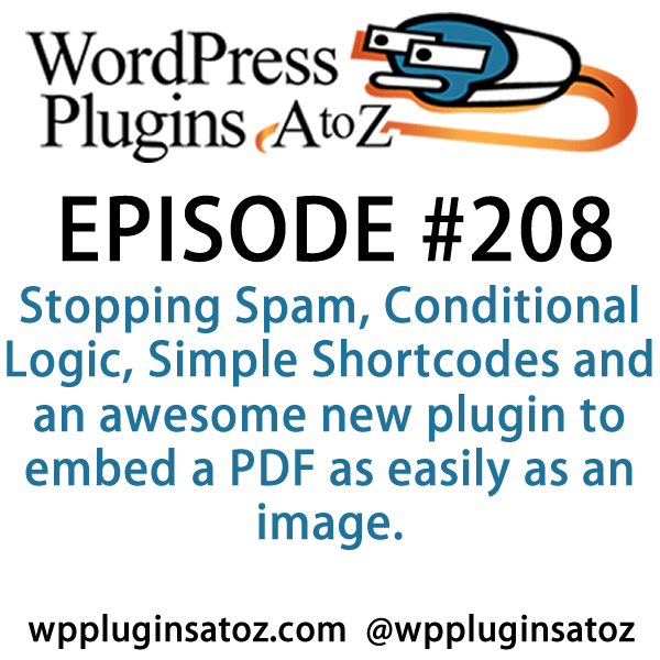 It's episode 208 and we've got plugins for Stopping Spam, Conditional Logic, Simple Shortcodes and an awesome new plugin to embed a PDF as easily as an image. It's all coming up on WordPress Plugins A-Z!