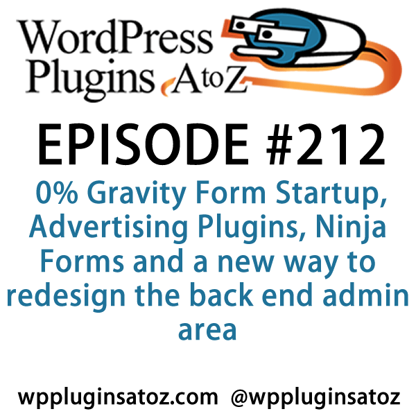 It's episode 212 and we've got plugins for 0% Gravity Form Startup, Advertising Plugins, Ninja Forms and a new way to redesign the back end admin area. It's all coming up on WordPress Plugins A-Z!