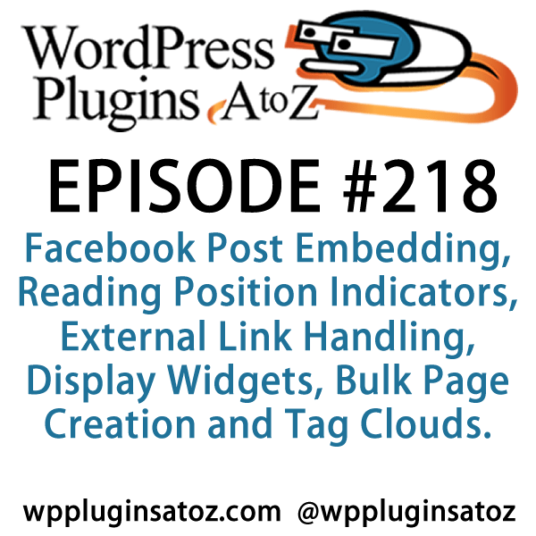 It's episode 218 and we've got plugins for Facebook Post Embedding, Reading Position Indicators, External Link Handling, Display Widgets, Bulk Page Creation and Tag Clouds. It's all coming up on WordPress Plugins A-Z!