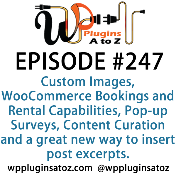 Finding the Gold Nuggets in It's Episode 247 and we've got plugins for Custom Images, WooCommerce Bookings and Rental Capabilities, Pop-up Surveys, Content Curation and a great new way to insert post excerpts. It's all coming up on WordPress Plugins A-Z!