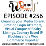 It's Episode 256 and we've got plugins for Cleaning your Media library, Limiting Login Attempts Visual Composer Realty Listings, Country Based IP Blocking and a great new way to import products into Woo Commerce from Excel. It's all coming up on WordPress Plugins A-Z!