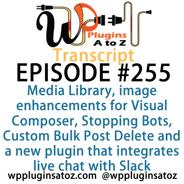 Transcript of Episode 255 | WordPress Plugins A to Z