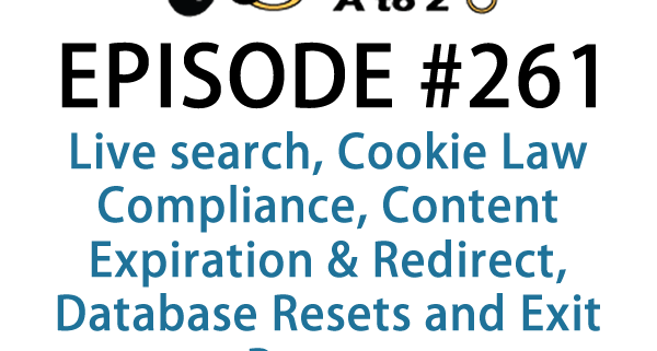 It's Episode 261 and we've got plugins for Live search, Cookie Law Compliance, Content Expiration & Redirect, Database Resets and Exit Popups It's all coming up on WordPress Plugins