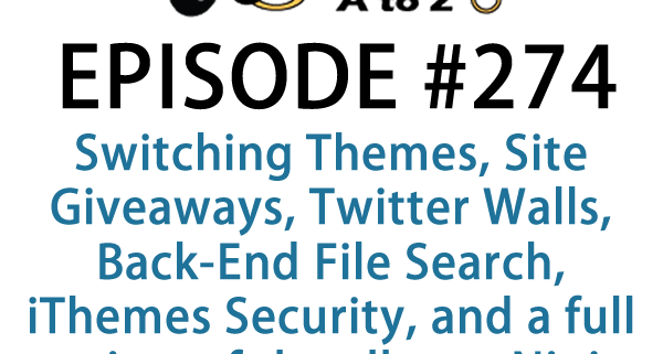 It's Episode 274 and we've got plugins for Switching Themes, Site Giveaways, Twitter Walls, Back-End File Search, iThemes Security, and a full review of the all new Ninja Forms 3. It's all coming up on WordPress Plugins A-Z!
