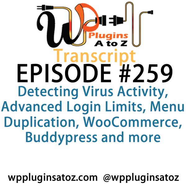 It's Episode 259 and we've got plugins for Detecting Virus Activity, Advanced Login Limits, Menu Duplication, WooCommerce, Buddypress and more. It's all coming up on WordPress Plugins A-Z!