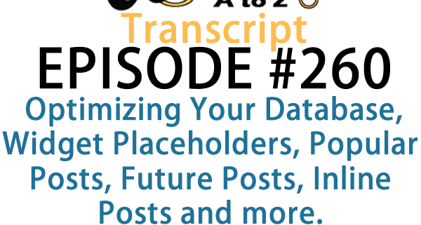 It's Episode 260 and we've got plugins for Optimizing Your Database, Widget Placeholders, Popular Posts, Future Posts, Inline Posts and more. It's all coming up on WordPress Plugins A-Z!