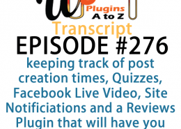 It's Episode 276 and we've got plugins for keeping track of post creation times, Quizzes, Facebook Live Video, Site Notificiations and a Reviews Plugin that will have you seeing stars in Google. It's all coming up on WordPress Plugins A-Z!