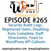 It's Episode 265 and we've got plugins for Security Audit Logs, Registered Users, Disabling Auto Complete, Staff Directories, Yoast to WordPress API Callouts, and a great new plug that pulls any image on any website into your media library.. It's all coming up on WordPress Plugins A-Z!