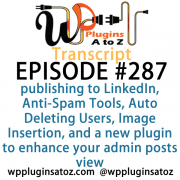 It's Episode 287 and we've got plugins for publishing to LinkedIn, Anti-Spam Tools, Auto Deleting Users, Image Insertion, and a new plugin to enhance your admin posts view. It's all coming up on WordPress Plugins A-Z!