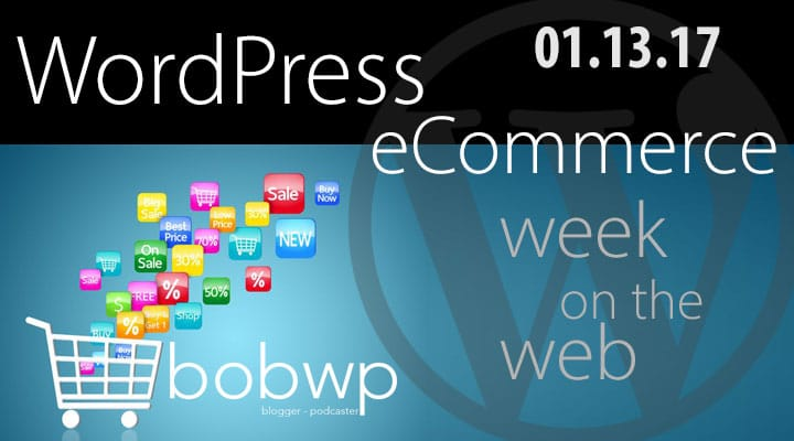 https://bobwp.com/wordpress-ecommerce-week-web-january-13-2017/