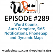 It's Episode 289 and we've got plugins for Word Counts, Auto Complete, SMS Notifications, PhoneGap, and Dynamic Maps. It's all coming up on WordPress Plugins A-Z!