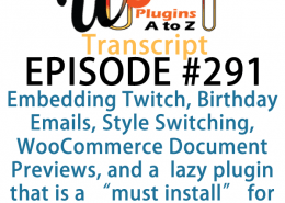 """It's Episode 291 and we've got plugins for Embedding Twitch, Birthday Emails, Theme Style Switching, WooCommerce Document Previews, and a gret new lazy plugin that is a """"must install"""" for any new WP installation. It's all coming up on WordPress Plugins A-Z!"""