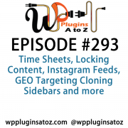 It's Episode 293 and we've got plugins for Time Sheets, Locking Content, Instagram Feeds, GEO Targeting Cloning Sidebars and more. It's all coming up on WordPress Plugins A-Z!