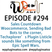 It's Episode 294 and we've got plugins for Sales Countdown Woocommerce, Sending Bad Bots to the corner, Techxplorer's Plugin Listicle sounds like something from Epic Spell Wars. It's all coming up on WordPress Plugins A-Z!