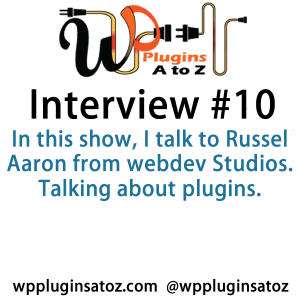 In this show, I talk to Russel Aaron from webdev Studios. Talking about plugins. We have a great conversation about developing plugins how to come up with ideas and what plugins are used for