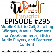 It's Episode 295 and we've got plugins for Mobile Click to Call, Scrolling Widgets, Manual Payments for WooCommerce, Sticky Audio Players, and Featured Content. It's all coming up on WordPress Plugins A-Z!