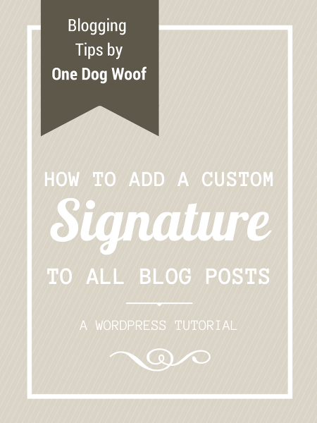 https://www.1dogwoof.com/how-to-add-a-signature-to-all-wordpress-posts/