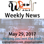 Weekly Round up WordPress News old and new May 29, 2017