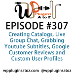 WordPress Plugins A-Z #307 Creating Catalogs, Live Group Chat