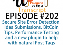 It's episode 202 and we've got plugins for Secure Site Error Detection, Idea Submissions, BitCoin Tips, Performance Testing and a new plugin to help with natural Post Tags. It's all coming up on WordPress Plugins A-Z!