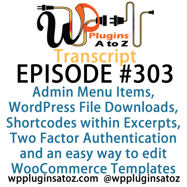 It's Episode 303 and we've got plugins for Admin Menu Items, WordPress File Downloads, Shortcodes within Excerpts, Two Factor Authentication and an easy way to edit WooCommerce Templates. It's all coming up on WordPress Plugins A-Z!