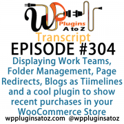 It's Episode 304 and we've got plugins for Displaying Work Teams, Folder Management, Page Redirects, Blogs as Tiimelines and a cool plugin to show recent purchases in your WooCommerce Store. It's all coming up on WordPress Plugins A-Z!