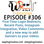Transcript of Episode 306 WP Plugins A to Z
