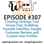 Transcript of Episode 307 WP Plugins A to Z