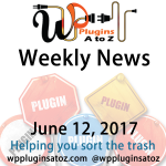 Weekly Round up WordPress News old and new June 12, 2017