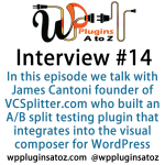 WP Plugins A to Z Interview Show 14 with James Cantoni the founder of VCSplitter.com