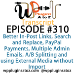 Transcript of Episode 310 WP Plugins A to Z