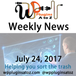 WordPress Related News and more for the Week of July 24, 2017