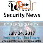 Round up of WordPress Security News and Tips July 24, 2017