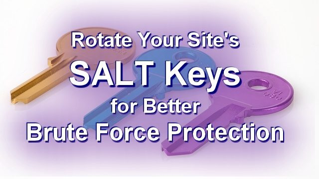https://www.blogaid.net/rotate-your-sites-salt-keys-for-better-brute-force-protection/?utm_source=BlogAid+Newsletter&utm_campaign=7a1d335cb0-BlogAid_Blog_Posts5_12_2015&utm_medium=email&utm_term=0_7bdf20ec49-7a1d335cb0-710348757