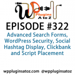 WordPress Plugins A to Z Episode 322 Advanced Search Forms, WordPress Security