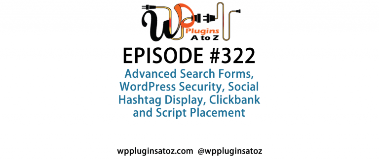 It's Episode 322 and we've got plugins for Advanced Search Forms, WordPress Security, Social Hashtag Display, Clickbank and Script Placement. It's all coming up on WordPress Plugins A-Z!