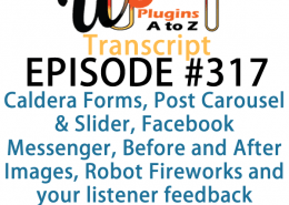 It's Episode 317 and we've got plugins for Caldera Forms, Post Carousel & Slider, Facebook Messenger, Before and After Images, Robot Fireworks and your listener feedback. It's all coming up on WordPress Plugins A-Z!