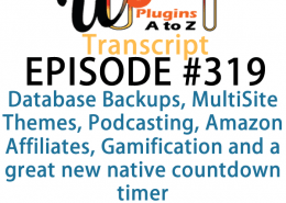 It's Episode 319 and we've got plugins for Database Backups, MultiSite Themes, Podcasting, Amazon Affiliates, Gamification and a great new native countdown timer. It's all coming up on WordPress Plugins A-Z!