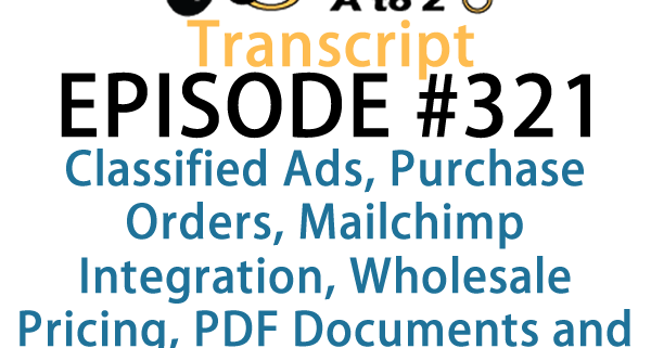 It's Episode 321 and we've got plugins for Classified Ads, Purchase Orders, Mailchimp Integration, Wholesale Pricing, PDF Documents and Auto Address Suggestions. It's all coming up on WordPress Plugins A-Z!