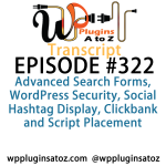 Transcript of Episode 322 WP Plugins A to Z