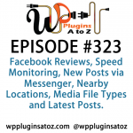 WP Plugins A to Z Episode 323 Facebook Reviews, Speed Monitoring
